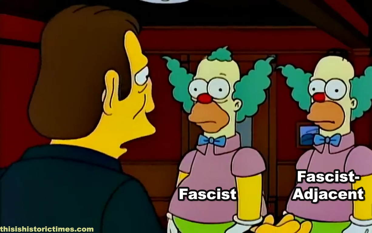 Simpsons meme in which Krusty The Klown represents fascism, and Homer Simpson dressed as Krusty represents fascist-adjacent figures and policies that are functionally identical to fascism